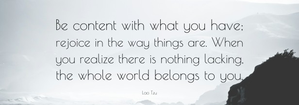 25663-Lao-Tzu-Quote-Be-content-with-what-you-have-rejoice-in-the-way